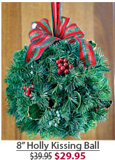 "8"" Holly Kissing Ball NOW $29.95"